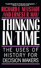 Thinking In Time : the Uses Of History For Decision Makers.