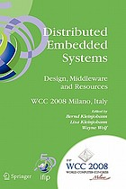 Distributed embedded systems : design, middleware and resources : IFIP 20th World Computer Congress, TC10 Working Conference on Distributed and Parallel Embedded Systems (DIPES 2008), September 7-10, 2008, Milano, Italy