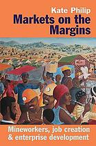 Markets on the margins : mineworkers, job creation & enterprise development