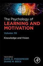 The psychology of learning and motivation. Volume 70 : knowledge and vision