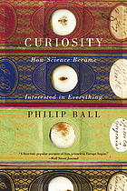 Curiosity : how science became interested in everything