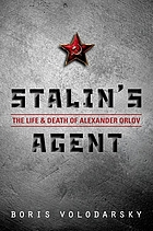 Stalin's agent : the life and death of Alexander Orlov