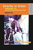 Director in action : Johnnie To and the Hong Kong action film