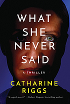 What she never said : a thriller
