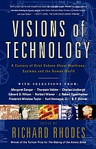 Visions of technology : a century of vital debate about machines, systems and the human world