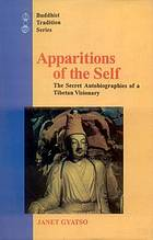 Apparitions of the self : the secret autobiographies of a Tibetan visionary