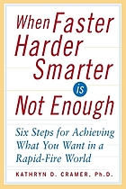 When faster-harder-smarter is not enough : six steps to achieving what you want in a rapid-fire world