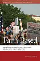 Faith based : religious neoliberalism and the politics of welfare in the United States