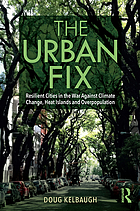 Urban Fix : Resilient Cities in the War Against Climate Change, Heat Islands and Overpopulation