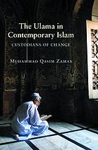 The Ulama in Contemporary Islam : Custodians of Change