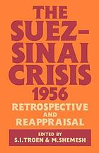 The Suez-Sinai crisis, 1956 : retrospective and reappraisal