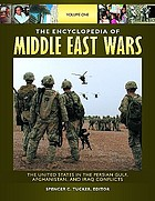 The encyclopedia of Middle East wars : the United States in the Persian Gulf, Afghanistan, and Iraq conflicts