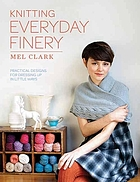 Knitting everyday finery : practical designs for dressing up in little ways