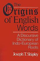 The origins of English words : a discursive dictionary of Indo-European roots
