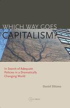 Which way goes capitalism? : in search of adequate policies in a dramatically changing world