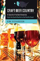 Craft beer country : in search of the best breweries from the South Pacific to the Pacific coast