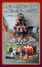 Magico-religious groups and ritualistic activities : a guide for first responders