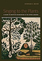 Singing to the plants a guide to mestizo shamanism in the upper Amazon