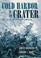 Cold Harbor to the Crater : the end of the Overland Campaign