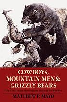 Cowboys, mountain men, and grizzly bears : fifty of the grittiest moments in the history of the Wild West