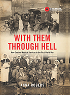 With them through hell : New Zealand Medical Services in the First World War