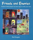 Friends and Enemies : a book of short prayers & some ways to write your own