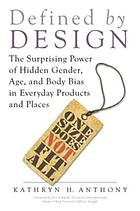 Defined by design : the surprising power of hidden gender, age, and body bias in everyday products and places