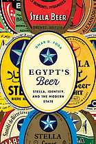 Egypt's beer : Stella, identity, and the modern state