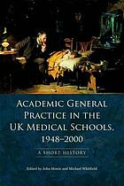 Academic general practice in the UK medical schools, 1948--2000 : a short history