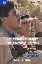 Postcolonialism, diaspora, and alternative histories : the cinema of Evans Chan ; edited by Tony Williams.
