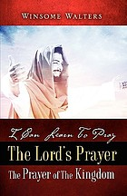 I can learn to pray the Lord's Prayer : the prayer of the kingdom