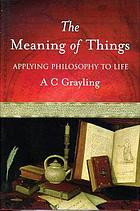 The meaning of things : the last word in love, death and the human condition