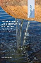 Modernization and urban water governance : organizational change and sustainability in Europe
