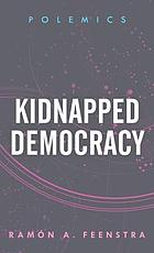 Kidnapped democracy