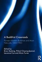 A Buddhist crossroads : pioneer western Buddhists and Asian networks 1860-1960