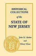 Historical collections of the state of New Jersey : containing a general collection of the most interesting facts, traditions, biographical sketches, anecdotes, etc., relating to its history and antiquities, with geographical descriptions of every township in the state