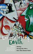 Encountering earth : thinking theologically with a more-than-human world