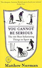 You cannot be serious : the 101 most infuriating things in sport