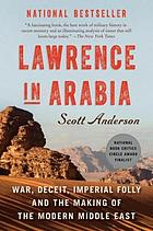 Lawrence in Arabia : war, deceit, imperial folly and the making of the modern Middle East