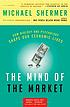The mind of the market : how biology and psychology... by  Michael Shermer
