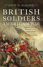 British soldiers, American war : voices of the American Revolution