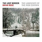 The lost border - Brian Rose : the landscape of the Iron Curtain