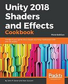 Unity 2018 shaders and effects cookbook : transform your game into a visually stunning masterpiece with over 70 recipes