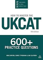 How to Master the UKCAT : 600+ Practice Questions.