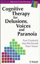 Cognitive therapy for delusions, voices, and paranoia