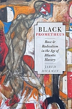 Black Prometheus : race and radicalism in the age of Atlantic slavery