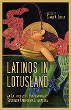 Latinos in lotusland : an anthology of contemporary southern California literature