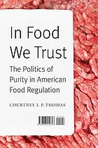 In food we trust : the politics of purity in American food regulation