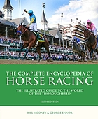 The complete encyclopedia of horse racing : the illustrated guide to the world of the thoroughbred