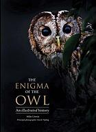 The enigma of the owl : an illustrated natural history